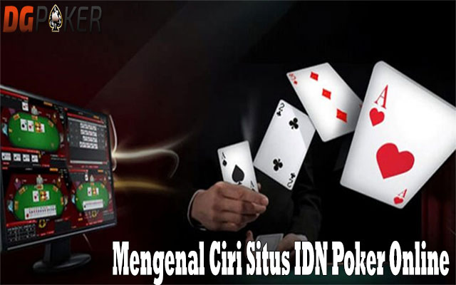 Mengenal Ciri Situs IDN Poker Online Terpercaya
